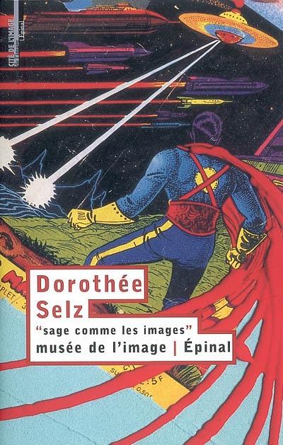 Dorothée Selz : sage comme les images : exposition, Epinal, Musée de l'image, 2003 / Frédéric ROUX   Roux, Frédéric (19..-....)