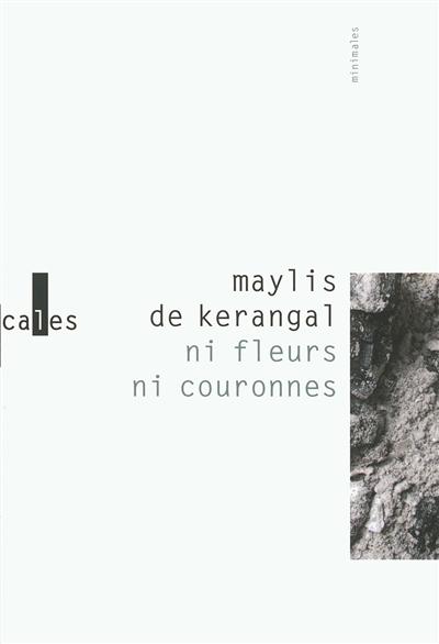 Ni fleurs ni couronnes. suivi de Sous la cendre / Maylis de Kerangal | Kerangal, Maylis de (1967-...)