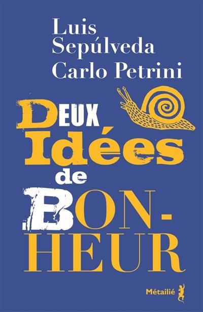 Deux idées de bonheur | Sepulveda, Luis (1949-2020). Auteur