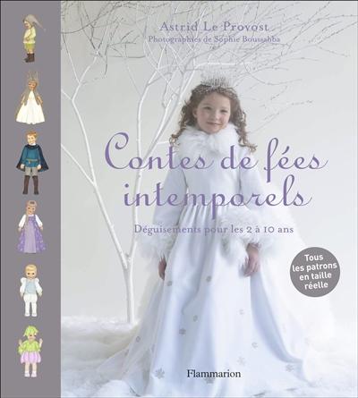 Contes de fées intemporels : déguisements pour enfants de 2 à 10 ans | Le Provost, Astrid. Auteur