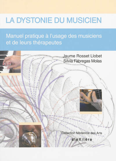 La dystonie du musicien : manuel pratique à l'usage des musiciens et de leurs thérapeutes | Fabregas Molas, Silvia. Auteur