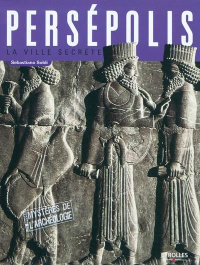 Persépolis : la ville secrète / Sebastiano Soldi | Soldi, Sebastiano. Auteur