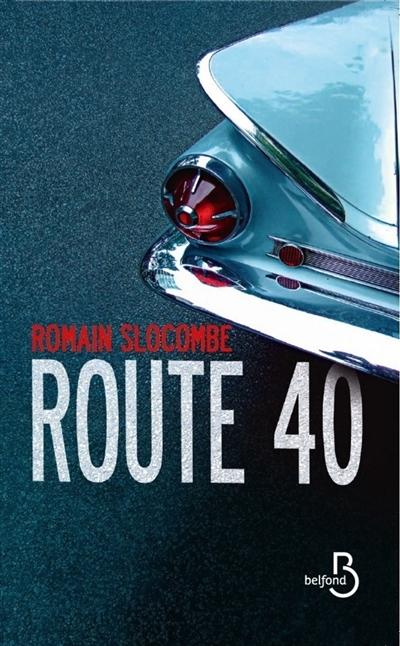 Route 40 : nouvelles / Romain Slocombe | Slocombe, Romain (1953-....). Auteur