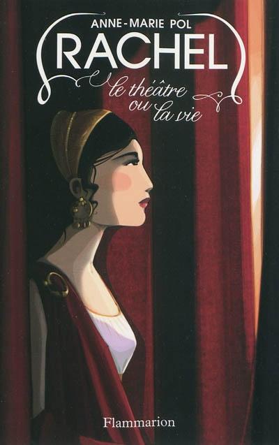 Rachel le théâtre ou la vie | Pol, Anne-Marie, auteur