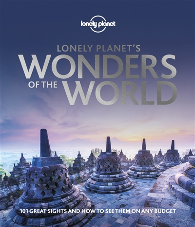 Lonely planet's wonders of the world : 101 great sights and how to see them on any budget