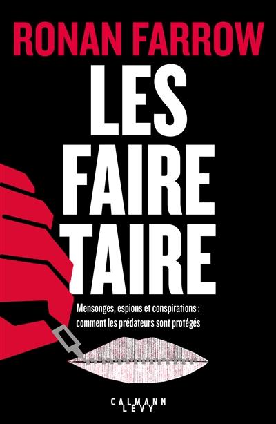 Les faire taire : mensonges, espions et conspirations : comment les prédateurs sont protégés | Farrow, Ronan (1987-....). Auteur