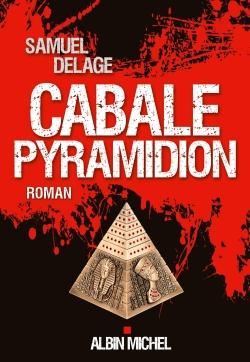 Cabale Pyramidion : roman | Delage, Samuel (1978-....)