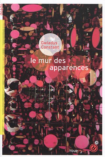 Le  mur des apparences | Constant, Gwladys (1980-....). Auteur