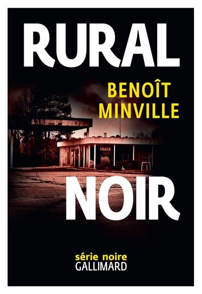 Rural noir / Benoît Minville   Minville, Benoît. Auteur