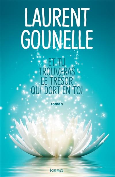 Et tu trouveras le trésor qui dort en toi : roman / Laurent Gounelle   Gounelle, Laurent (1966-....). Auteur
