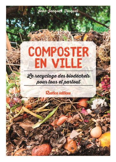 Composter en ville : le recyclage des biodéchets pour tous et partout / Jean-Jacques Fasquel   Fasquel, Jean-Jacques, auteur