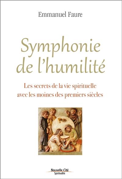 Symphonie de l'humilité : les secrets de la vie spirituelle avec les moines des premiers siècles