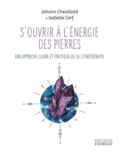S'ouvrir à l'énergie des pierres : une approche claire et pratique de la lithothérapie