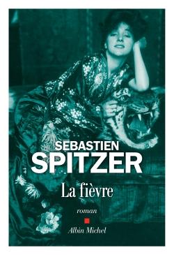 La fièvre : roman / Sébastien Spitzer | Spitzer, Sébastien (1970-....). Auteur