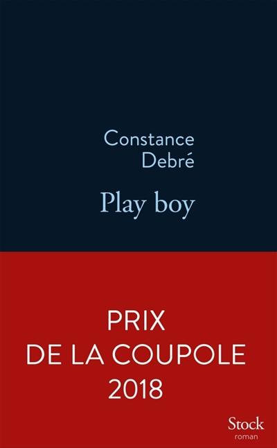 Play boy : roman / Constance Debré | Debré, Constance (1972-....). Auteur
