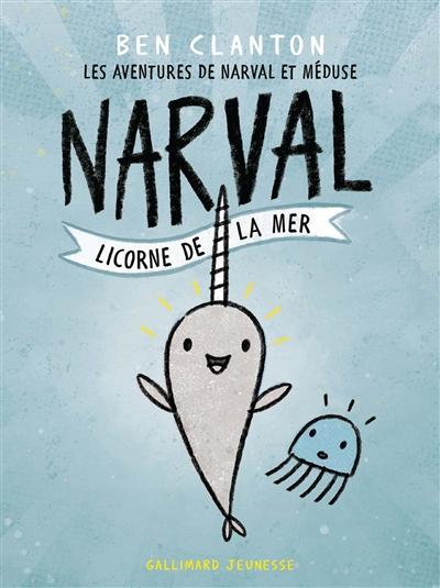 Les aventures de Narval et Méduse. Vol. 1. Narval, licorne de la mer