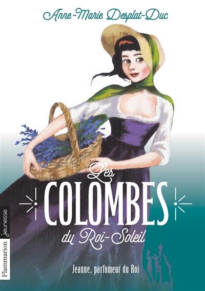 Les colombes du Roi-Soleil. Vol. 11. Jeanne, parfumeur du roi