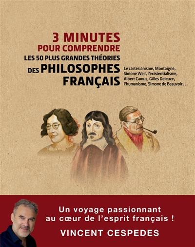3 minutes pour comprendre les 50 plus grandes théories des philosophes français : le cartésianisme, Montaigne, Simone Weil, l'existentialisme, Albert Camus, Gilles Deleuze, l'humanisme, Simone de Beauvoir...