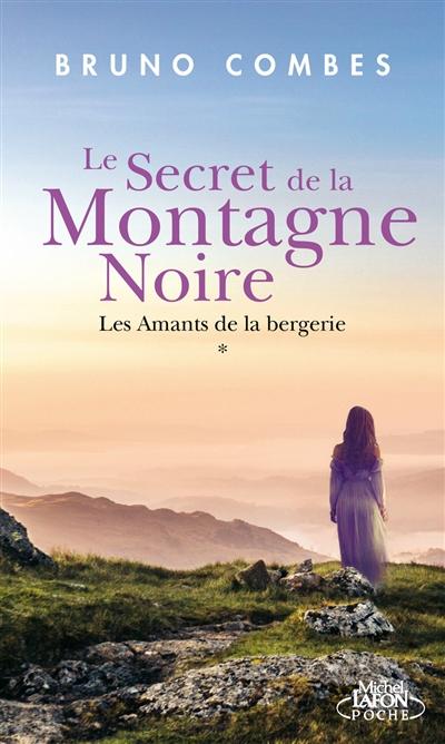Le secret de la Montagne Noire. Vol. 1. Les amants de la bergerie