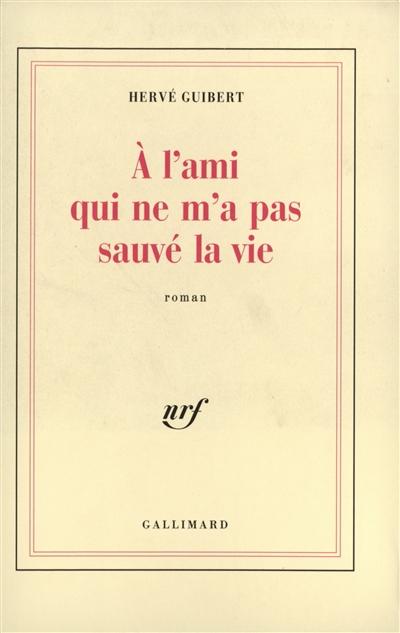 A l'ami qui ne m'a pas sauvé la vie : roman / Hervé Guibert | Guibert, Hervé (1955-1991)