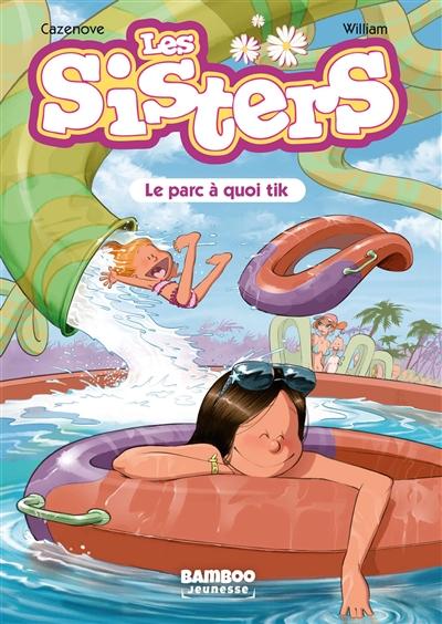 Les sisters. Vol. 2. Le parc à quoi tik