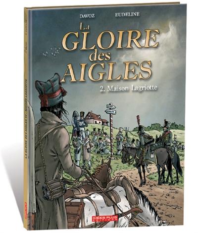 La gloire des aigles. Vol. 2. Maison Lagriotte