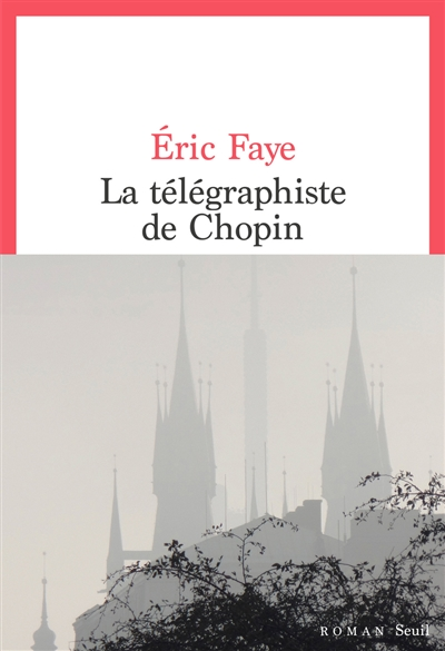 La  télégraphiste de Chopin / Eric Faye | Eric Faye