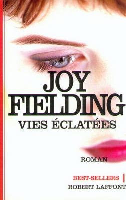 Vies éclatées : roman / Joy Fielding | Fielding, Joy. Auteur
