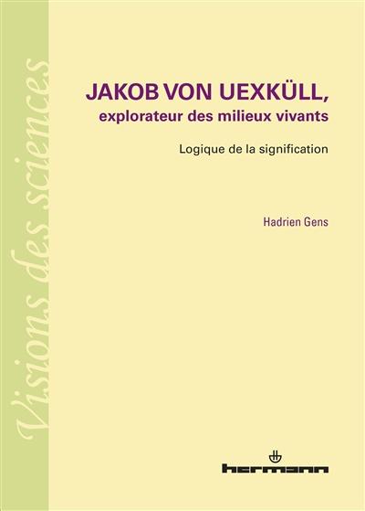 Jakob von Uexküll, explorateur des milieux vivants : logique de la signification