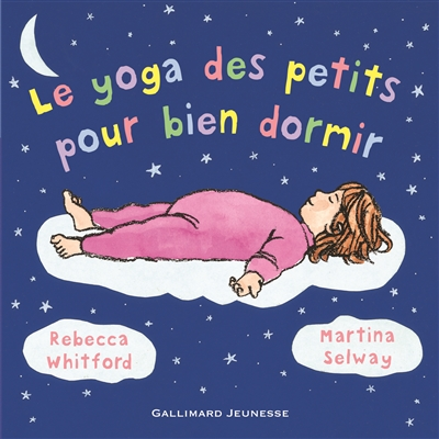 Le yoga des petits pour bien dormir / [texte de] Rebecca Whitford & [illustrations de] Martina Selway | Whitford, Rebecca. Auteur