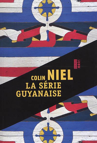 série guyanaise (La) | Niel, Colin (1976-....). Auteur