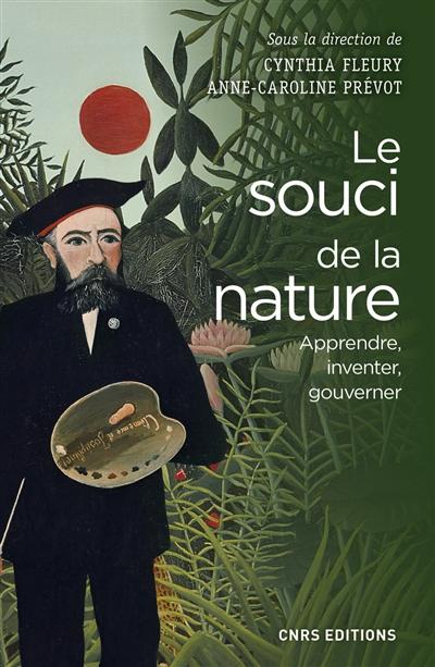 Le souci de la nature : apprendre, inventer, gouverner