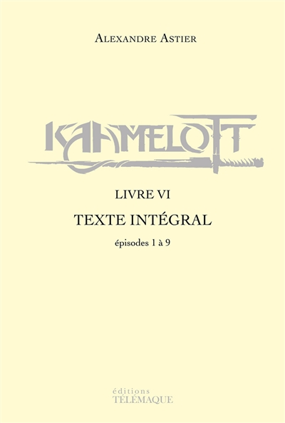 Kaamelott : texte intégral. Livre VI : épisodes 1 à 9
