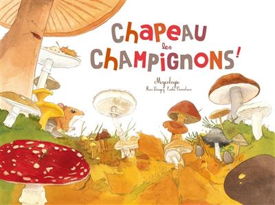 Chapeau les champignons ! : mycologie