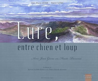 Lure, entre chien et loup : avec Jean Giono en Haute-Provence