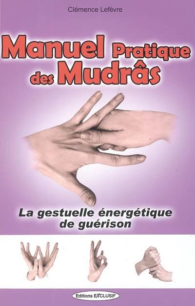 Manuel pratique des mudrâs : la gestuelle énergétique de guérison