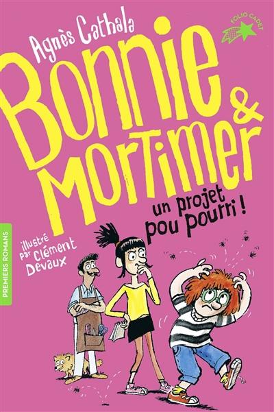 Bonnie & Mortimer. Vol. 4. Un projet pou pourri !