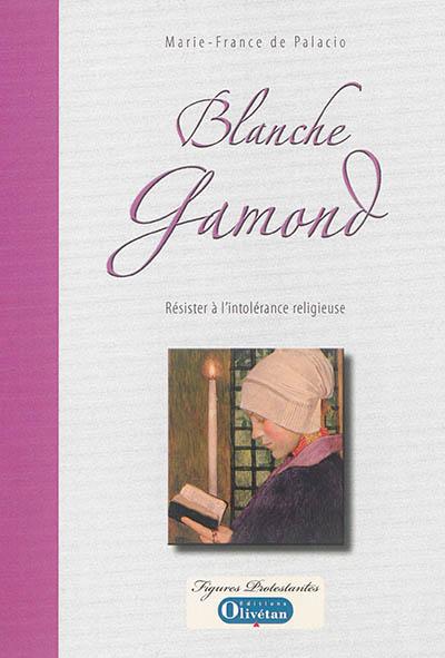 Blanche Gamond : résister à l'intolérance religieuse