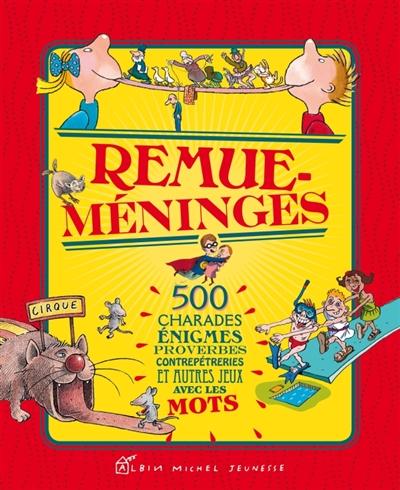Remue-méninges : 500 charades, énigmes, proverbes, contrepèteries et autres jeux avec les mots  
