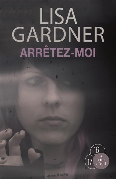 Arrêtez-moi. volume 1 / Lisa Gardner   Gardner, Lisa. Auteur