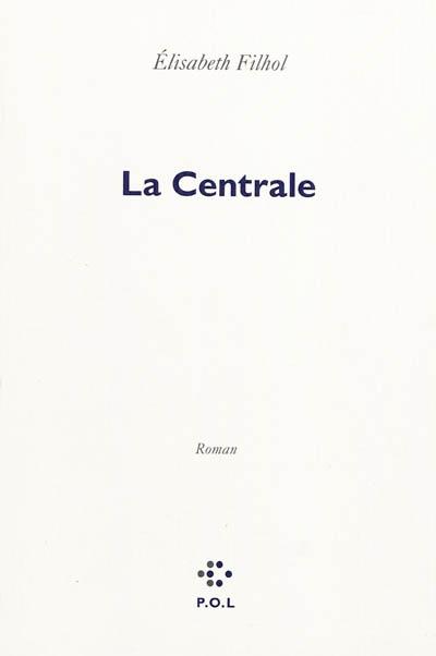 La Centrale / Elisabeth Filhol | Filhol, Elisabeth (1965-....). Auteur