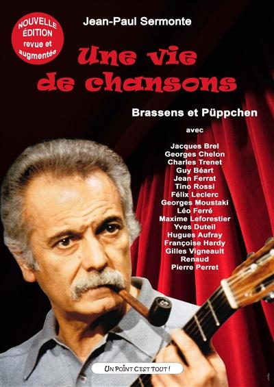 Une vie de chansons : Brassens et Püppchen, avec Jacques Brel, Georges Chelon, Charles Trenet, Guy Béart, Jean Ferrat, Tino Rossi...
