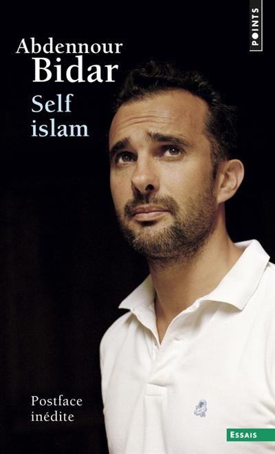 Self islam : histoire d'un islam personnel | Bidar, Abdennour (1971-....). Auteur