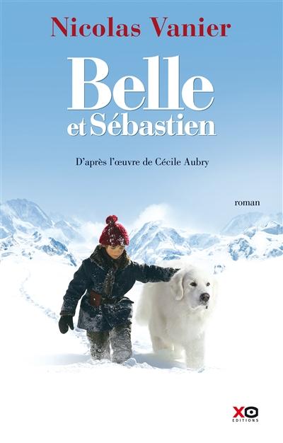 Belle et Sébastien : roman / Nicolas Vanier | Vanier, Nicolas (1962-....). Auteur