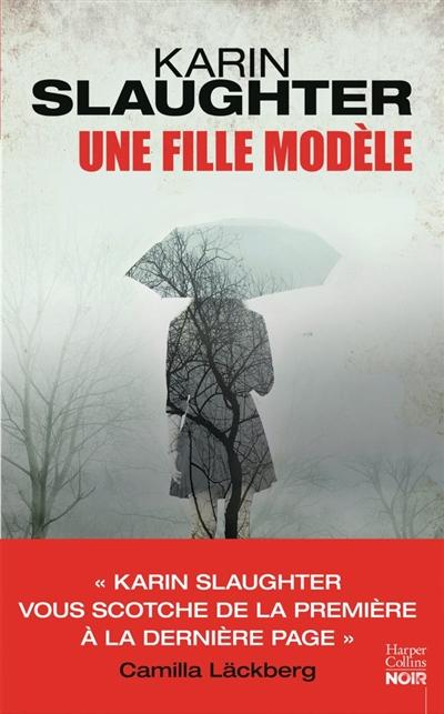 Une fille modèle / Karin Slaughter | Slaughter, Karin (1971-....). Auteur
