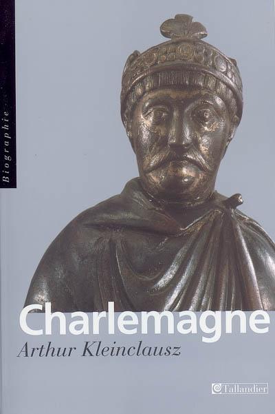Charlemagne / Arthur Kleinclausz | Kleinclausz, Arthur. Auteur
