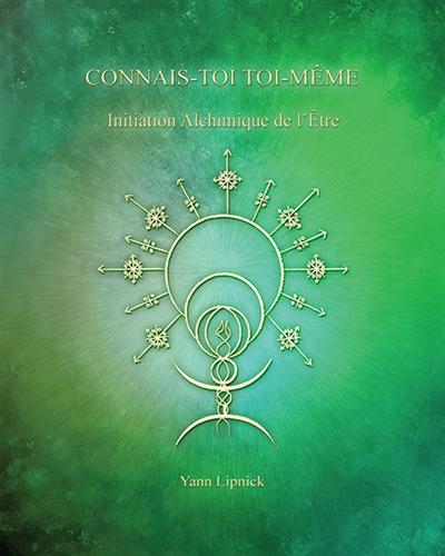 Connais-toi toi-même et tu connaîtras l'univers et les dieux. Vol. 3. Initiation alchimique de l'être : la pierre philosophale