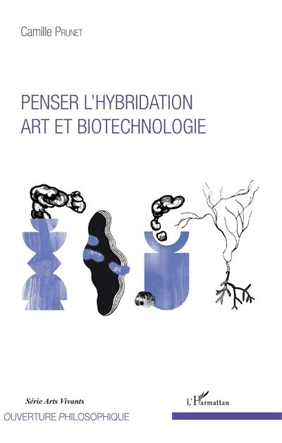 Penser l'hybridation, art et biotechnologie