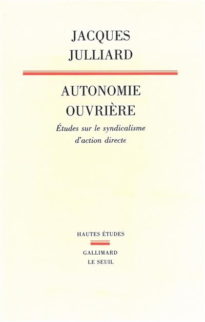Autonomie ouvrière : études sur le syndicalisme d'action directe