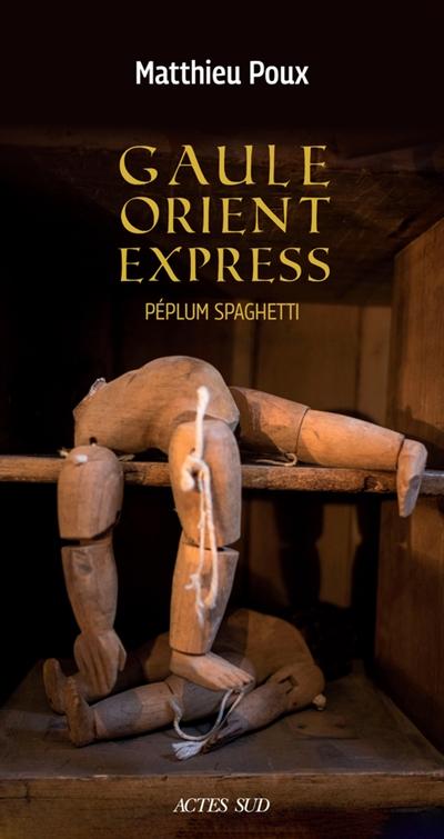 Gaule-Orient-Express : péplum spaghetti / Matthieu Poux | Poux, Matthieu (1970-....), auteur